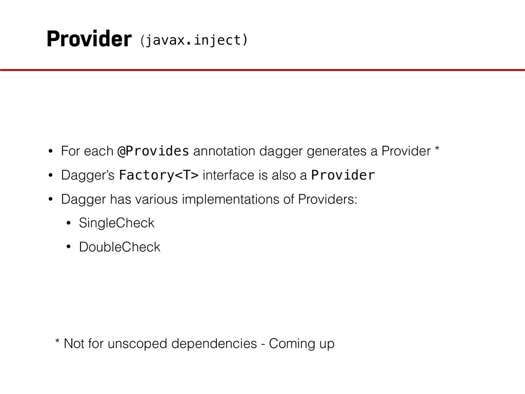 Provider • For each @Provides annotation dagger...