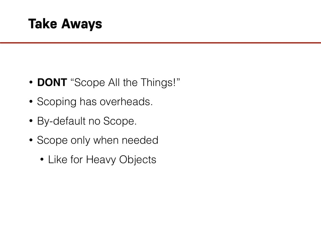 """Take Aways • DONT """"Scope All the Things!"""" • Sco..."""