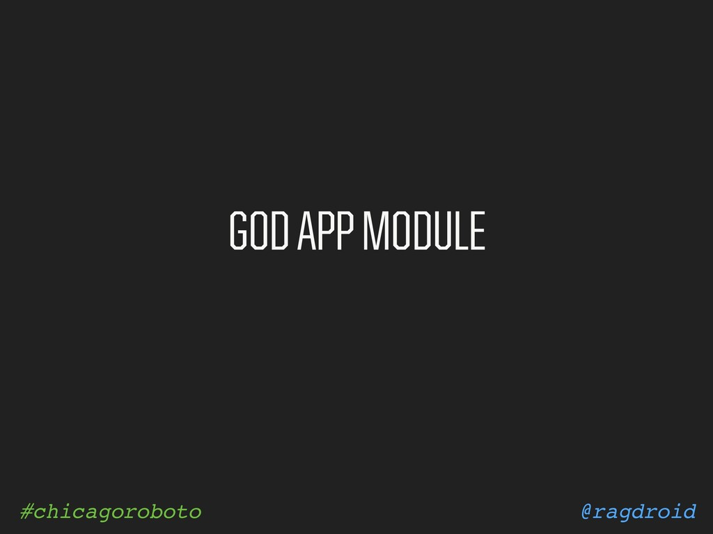 @ragdroid #chicagoroboto GOD APP MODULE