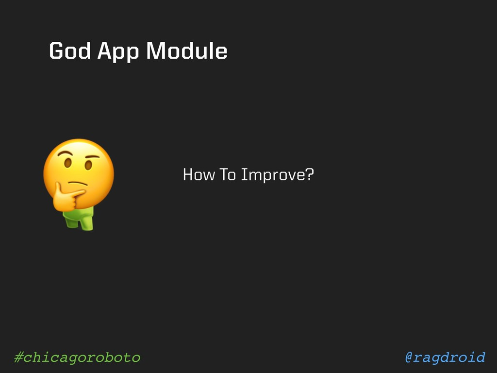 @ragdroid #chicagoroboto God App Module How To ...