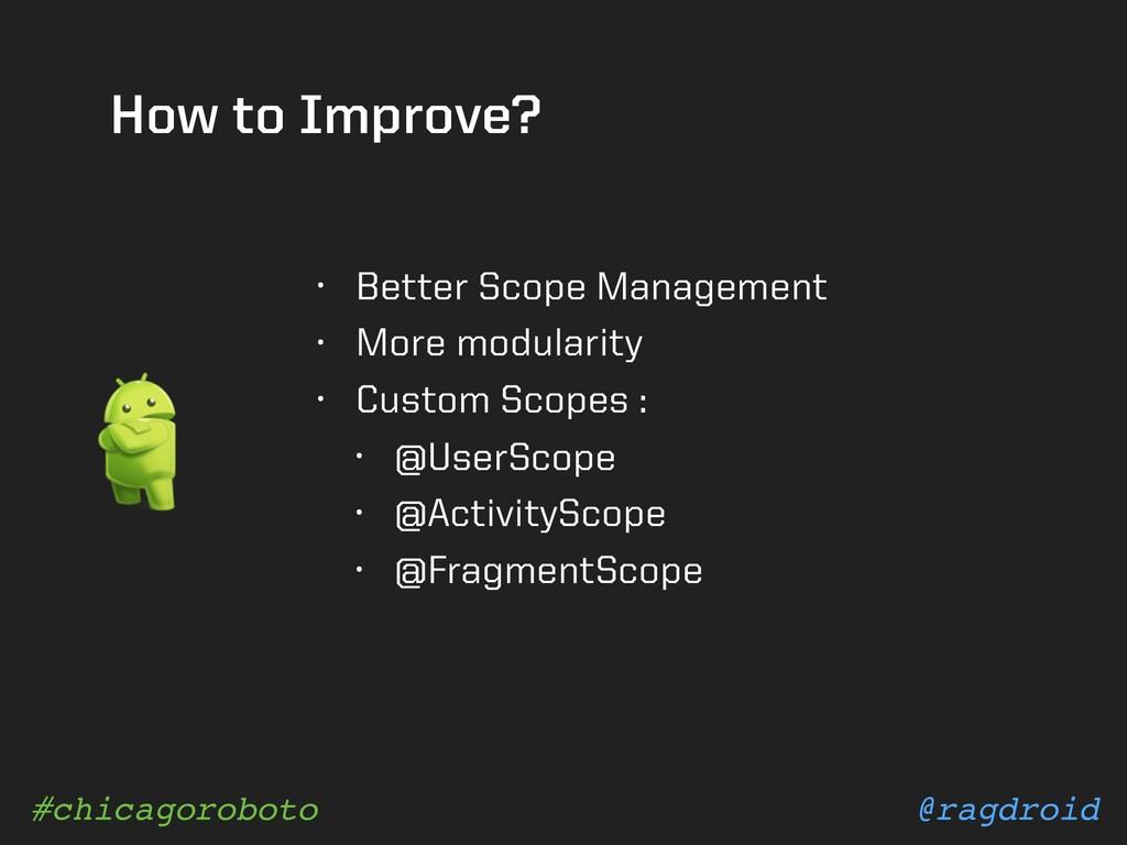 @ragdroid #chicagoroboto How to Improve? • Bett...