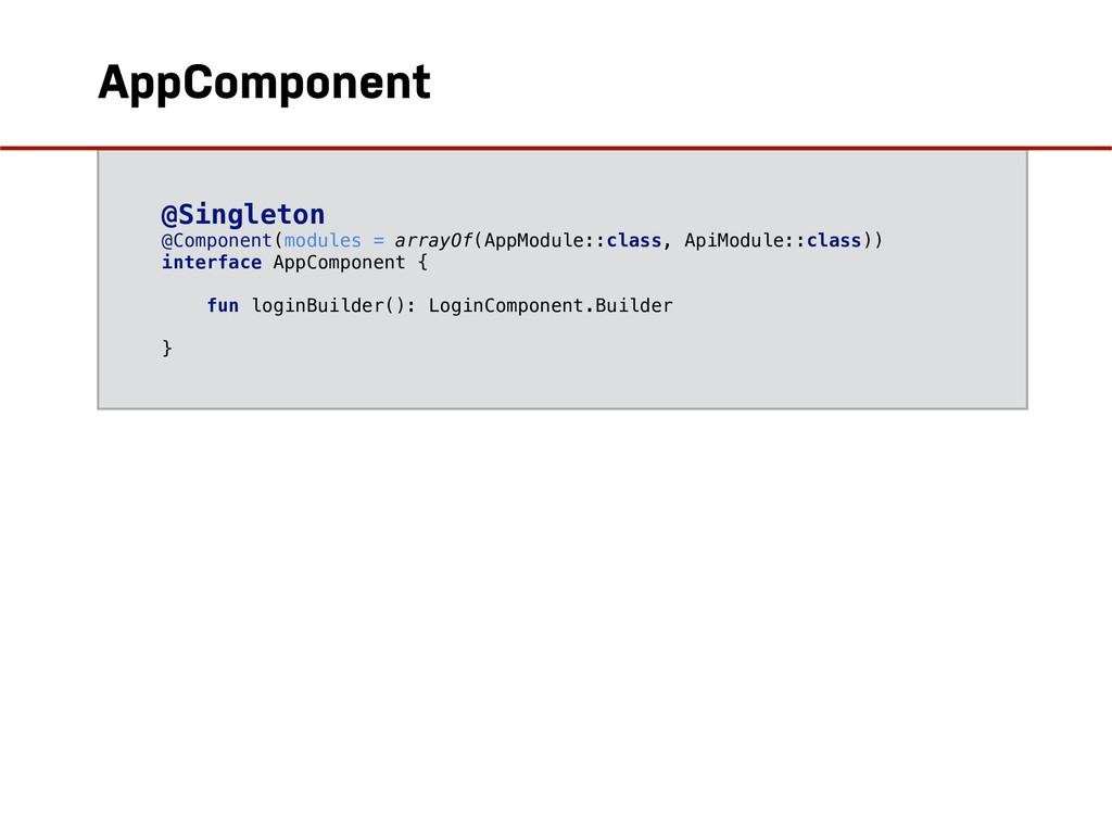 @Singleton @Component(modules = arrayOf(AppModu...