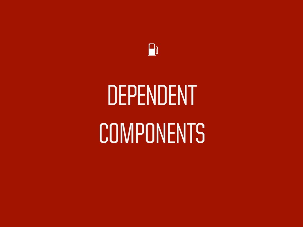 DEPENDENT COMPONENTS