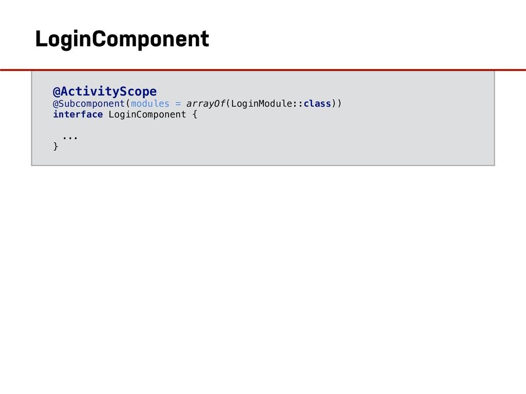 @ActivityScope @Subcomponent(modules = arrayOf(...