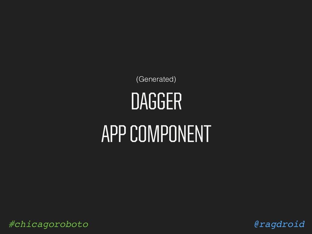 @ragdroid #chicagoroboto DAGGER APP COMPONENT (...