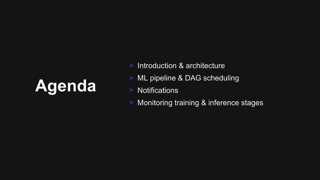 Agenda > Introduction & architecture > ML pipel...
