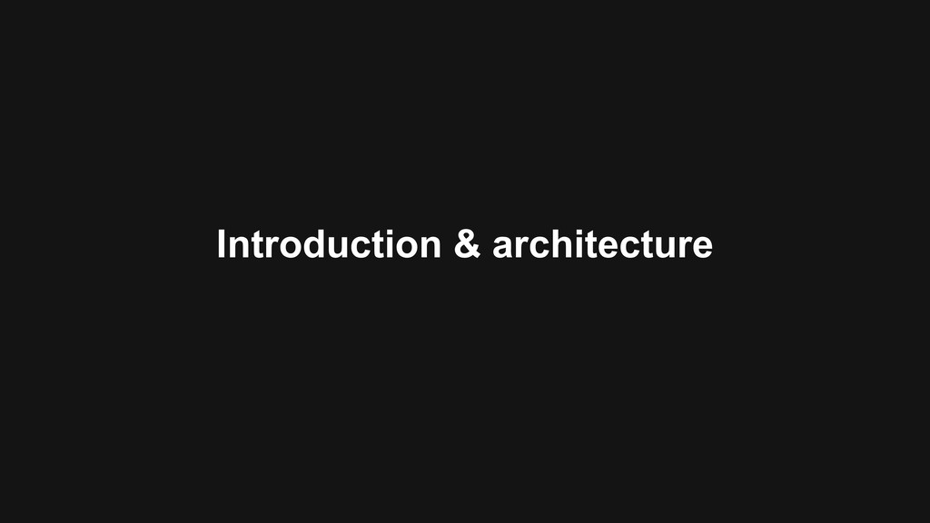Introduction & architecture
