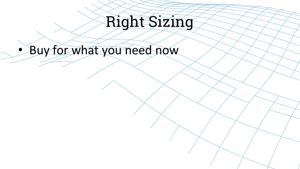 Right Sizing • Buy for what you ne...