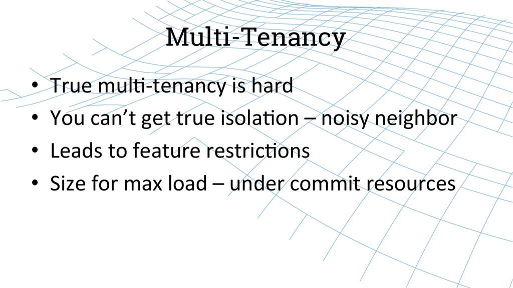 Multi-Tenancy • True mul--‐tenancy is...