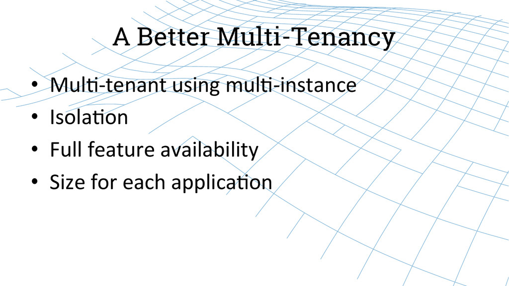 A Better Multi-Tenancy • Mul--‐tenant usin...