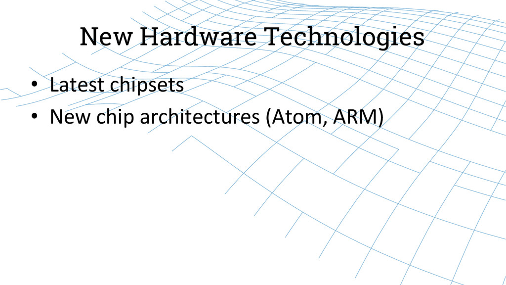 New Hardware Technologies • Latest chipsets...