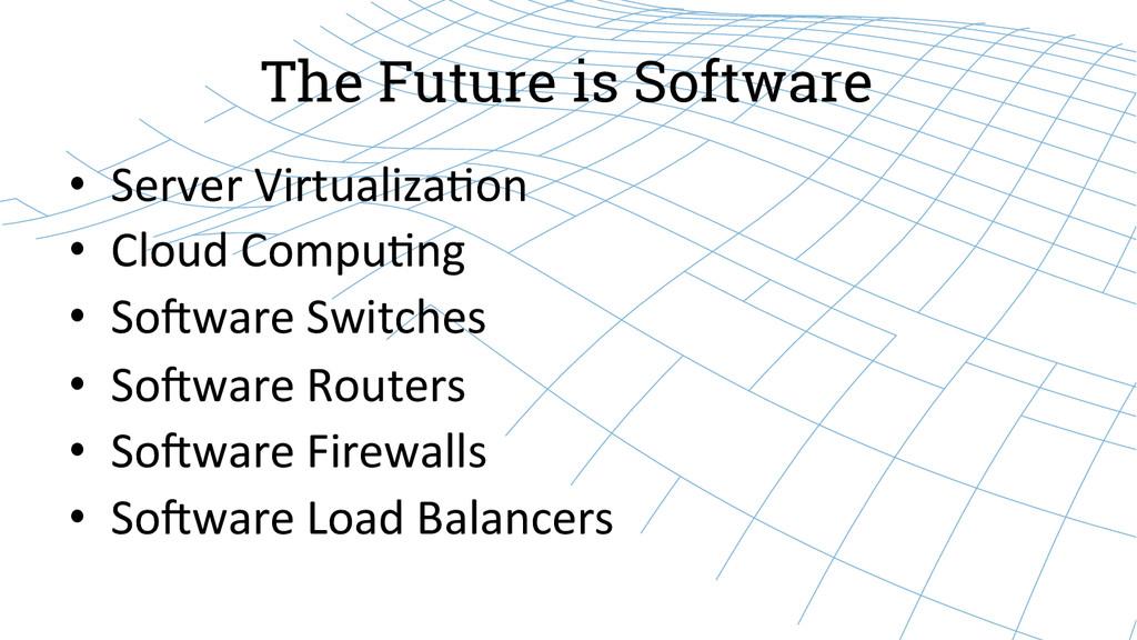 The Future is Software • Server Virtualiza-...