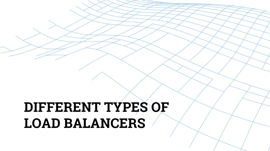 DIFFERENT TYPES OF LOAD BALANCERS
