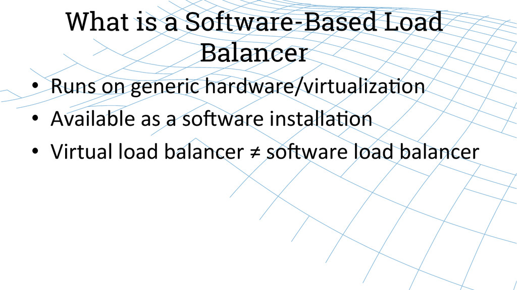 What is a Software-Based Load Balancer • Runs...