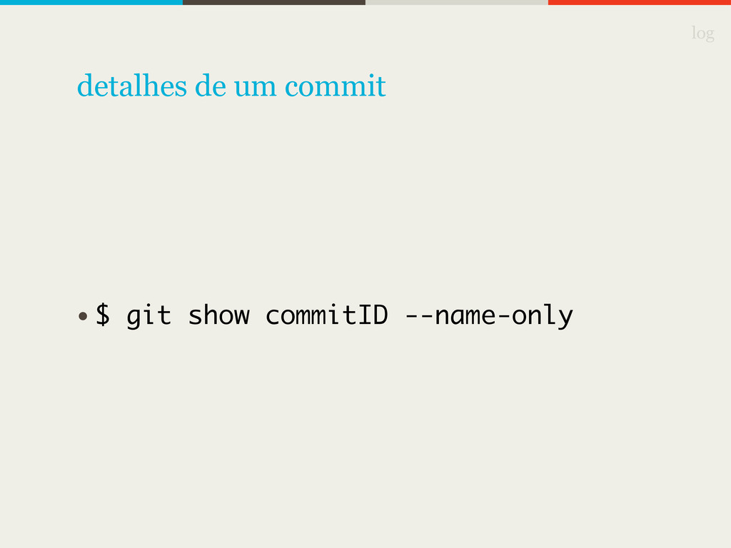 log • $ git show commitID --name-only detalhes ...