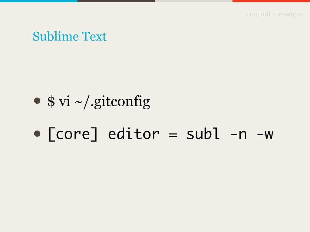 commit messages • $ vi ~/.gitconfig • [core] ed...