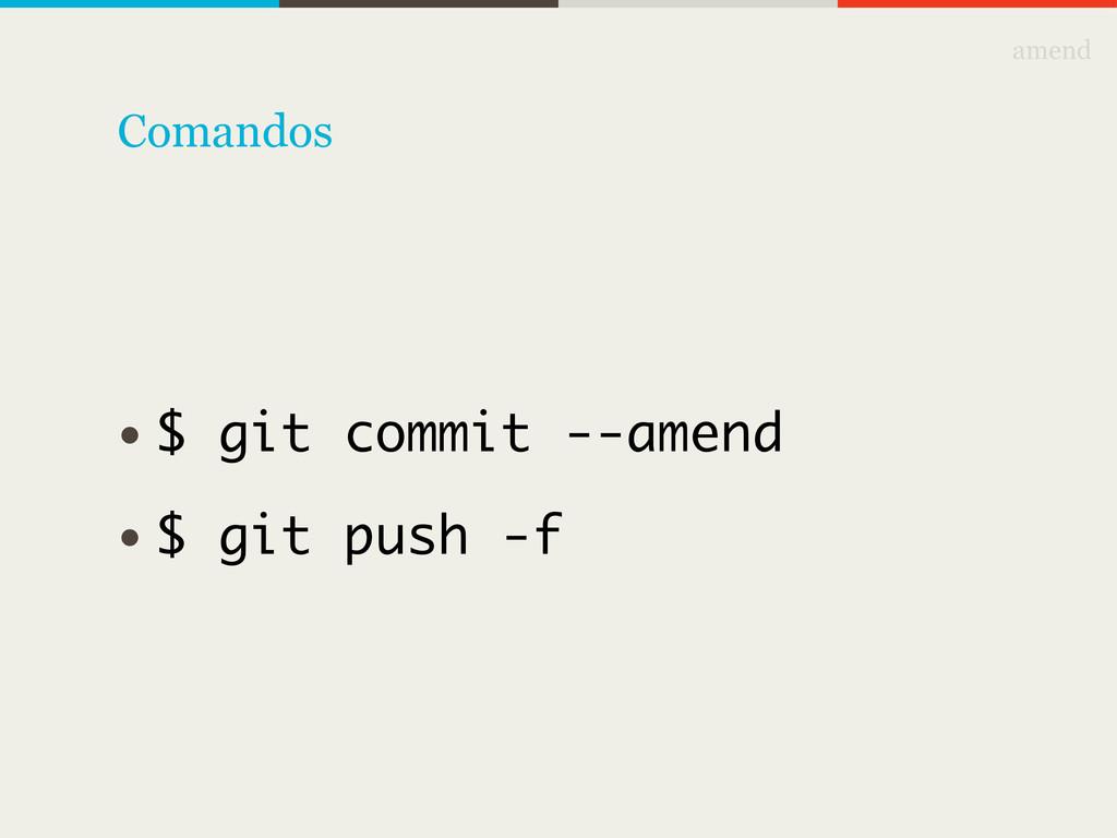 amend • $ git commit --amend • $ git push -f Co...