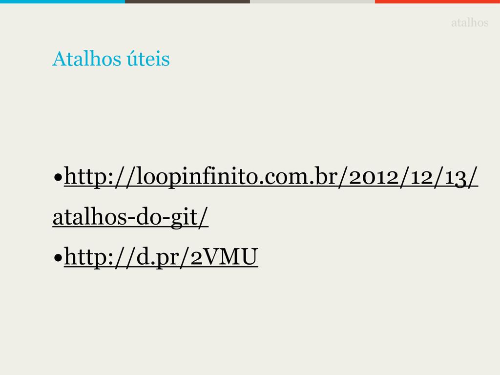 atalhos •http://loopinfinito.com.br/2012/12/13/...