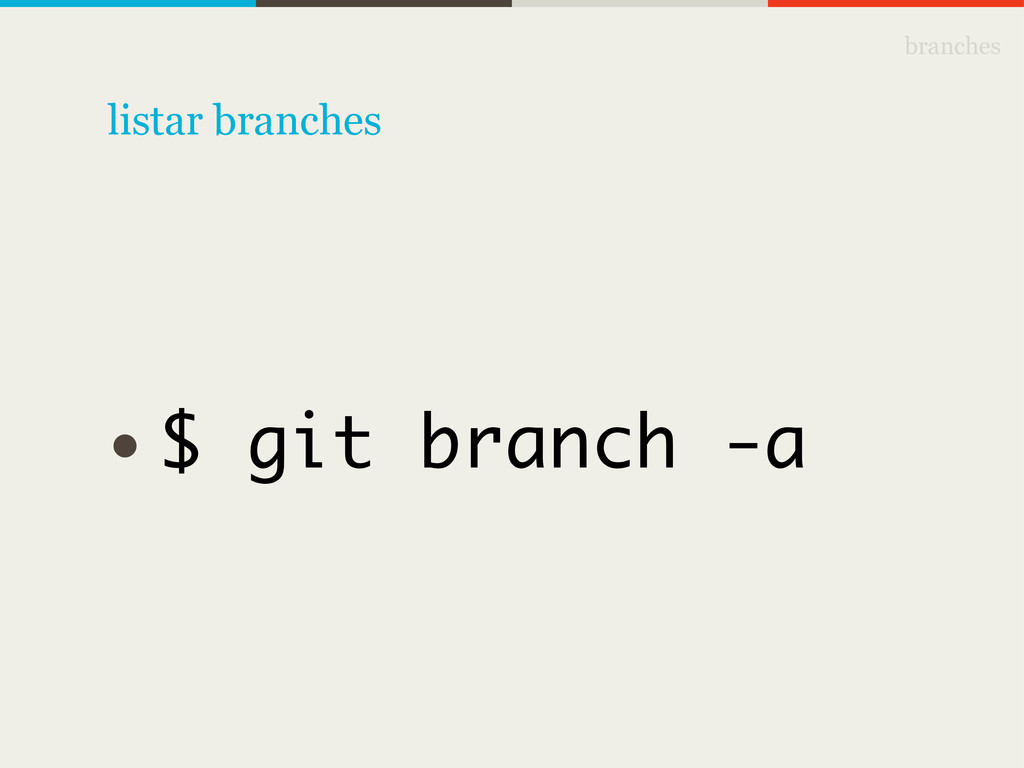 branches • $ git branch -a listar branches