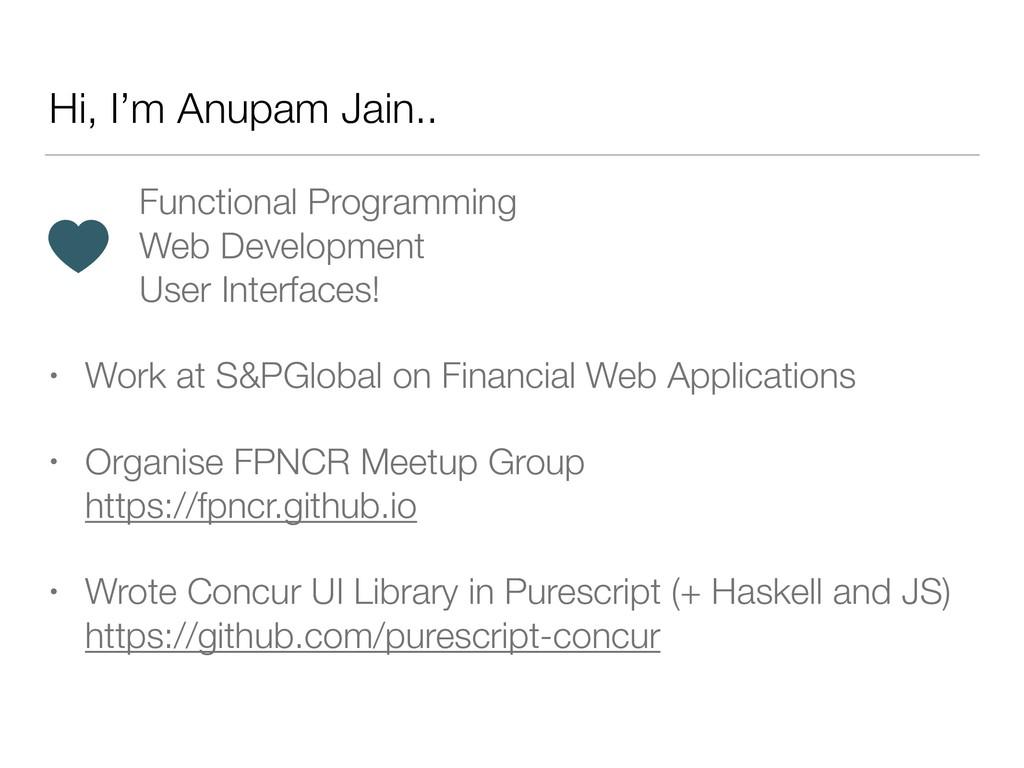 Hi, I'm Anupam Jain.. Functional Programming We...