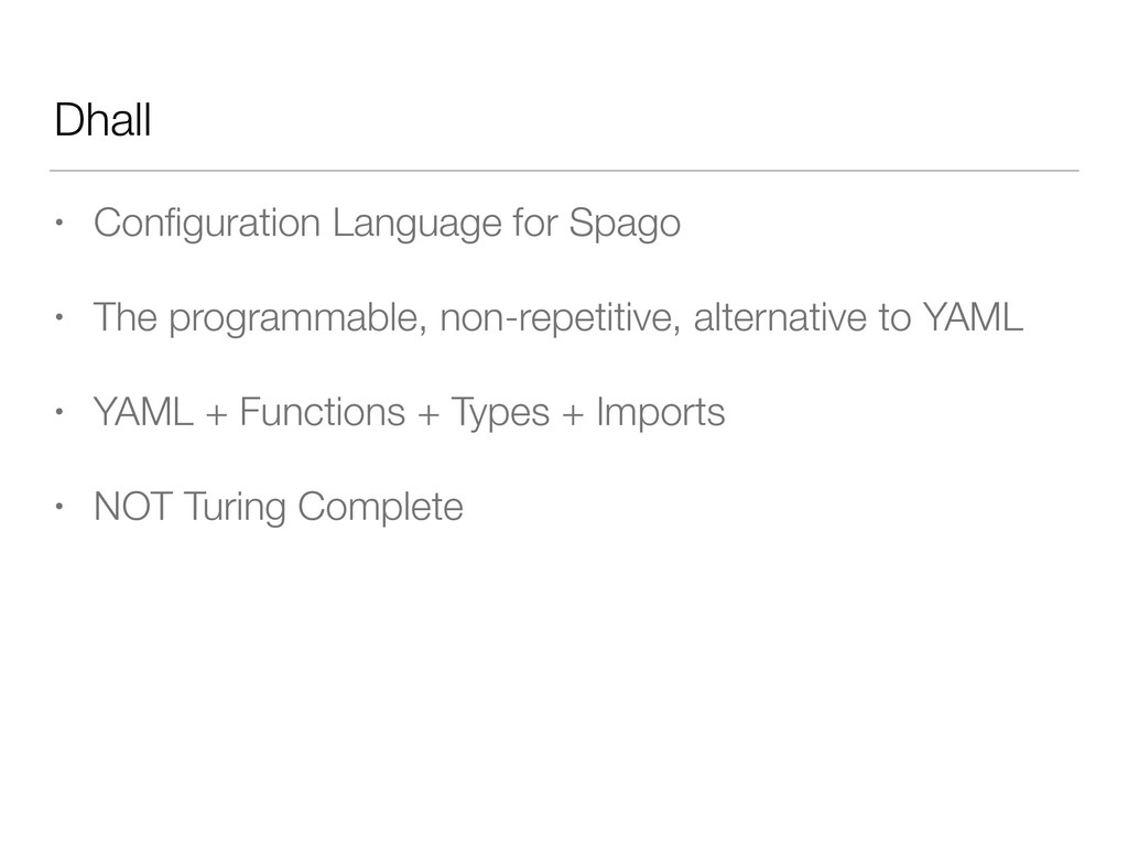 Dhall • Configuration Language for Spago • The p...