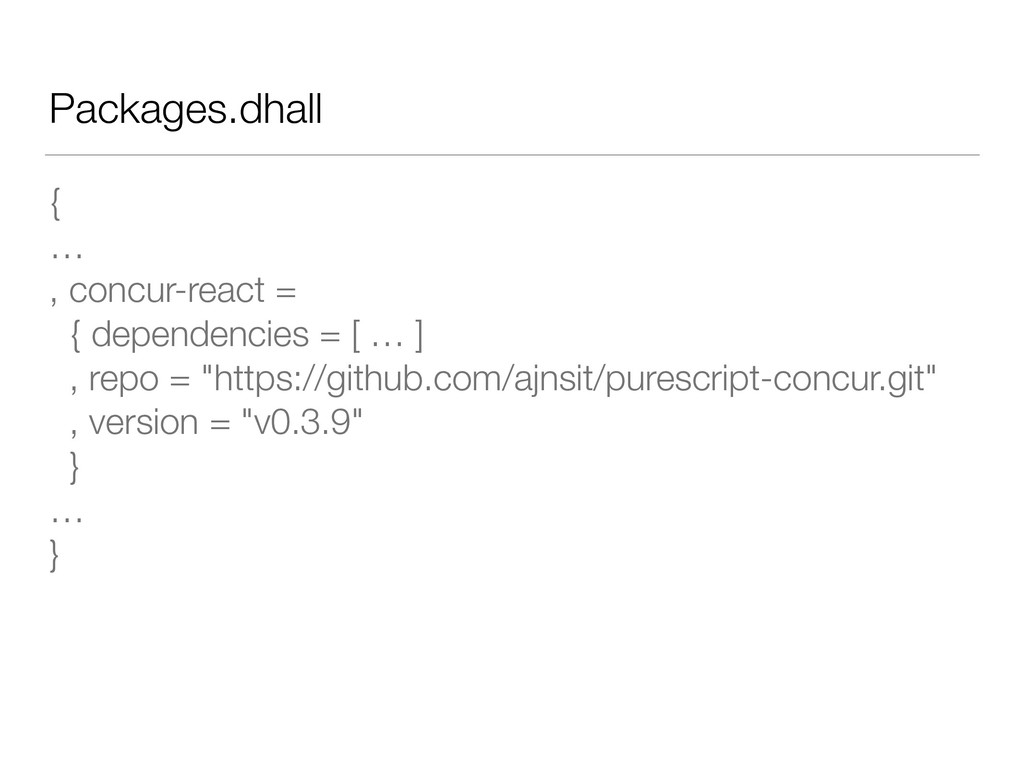 Packages.dhall { … , concur-react = { dependenc...