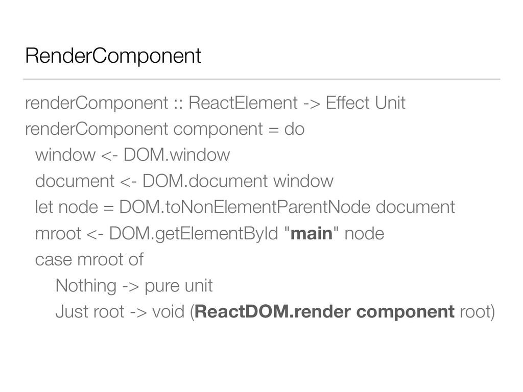RenderComponent renderComponent :: ReactElement...