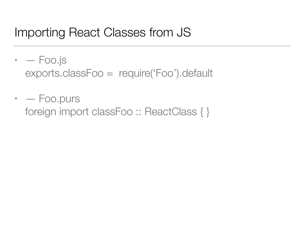 Importing React Classes from JS • — Foo.js expo...