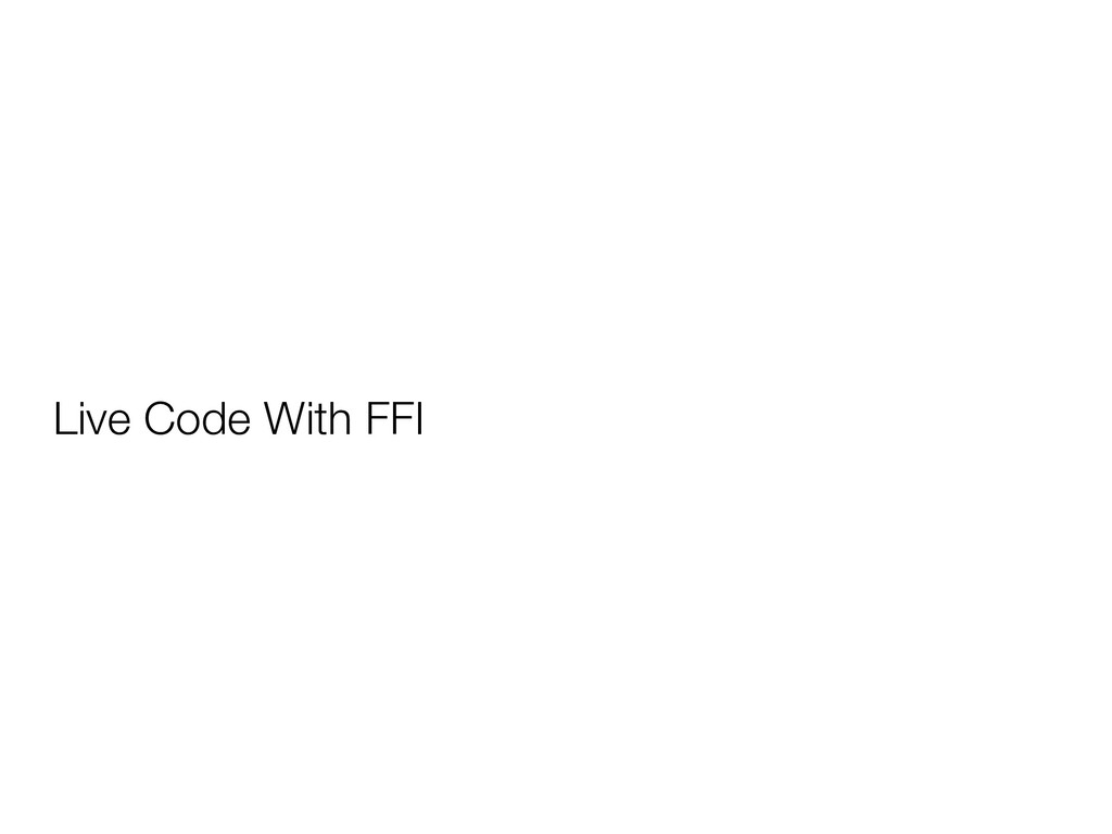 Live Code With FFI