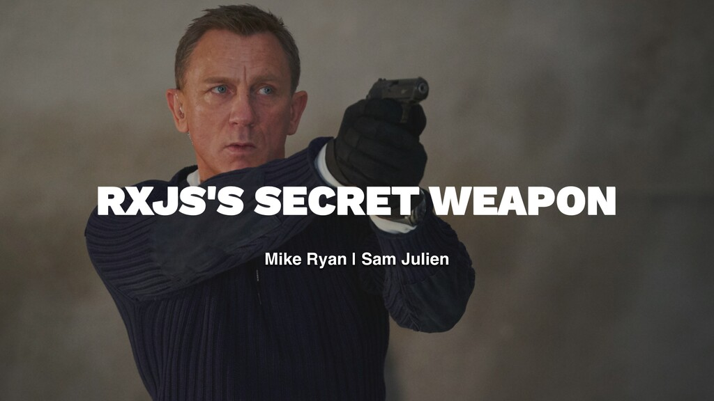 RXJS'S SECRET WEAPON Mike Ryan | Sam Julien