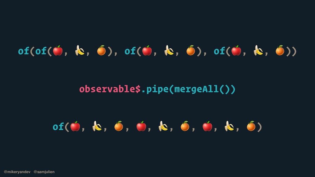 of(of(, , ), of(, , ), of(, , )) observable$.pi...