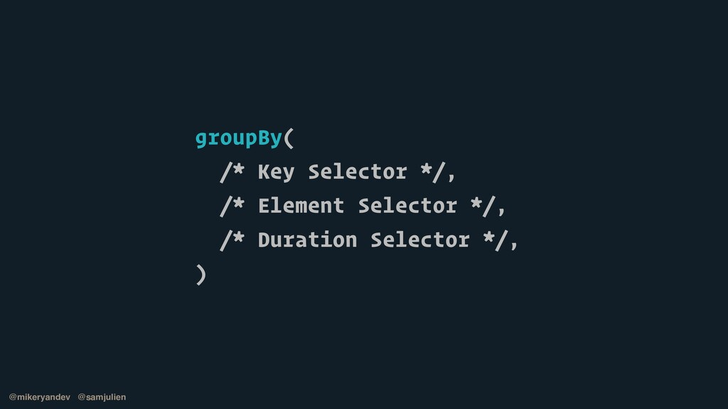 groupBy(   /* Key Selector */,   /* Element Sel...