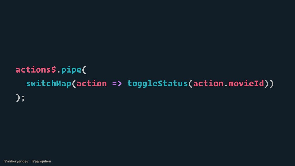 actions$.pipe(   switchMap(action => toggleStat...