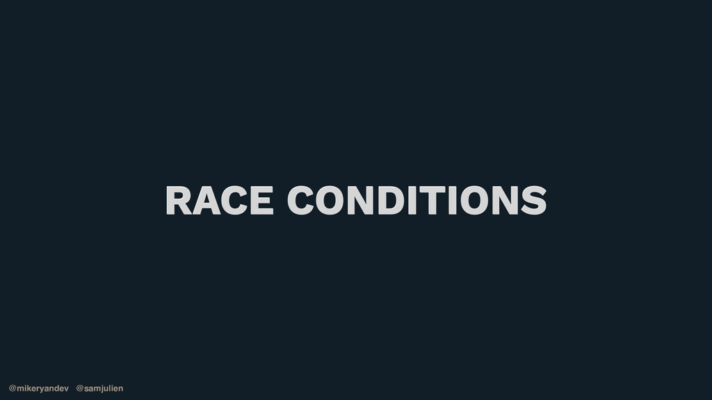 @mikeryandev @samjulien RACE CONDITIONS @mikery...