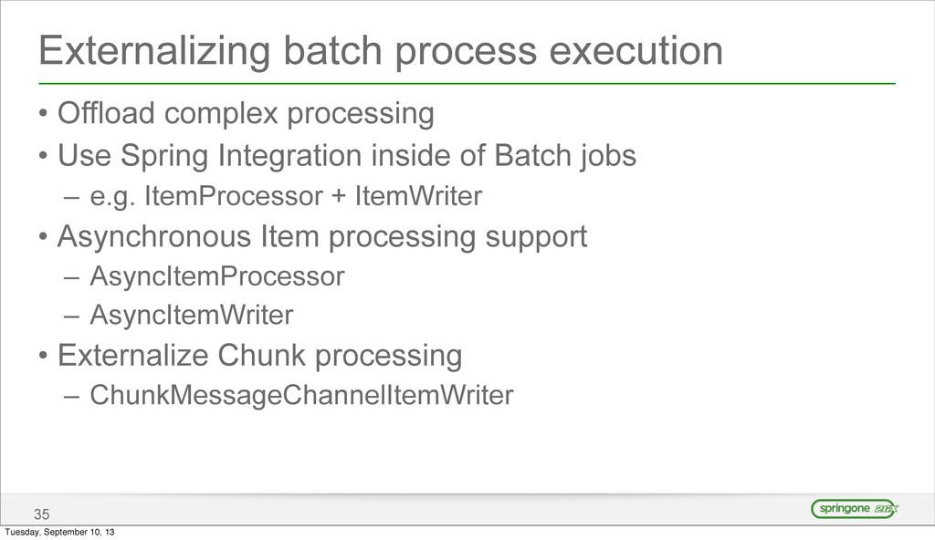 Externalizing batch process execution • Offload...