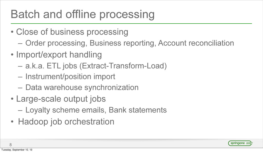 Batch and offline processing • Close of busines...