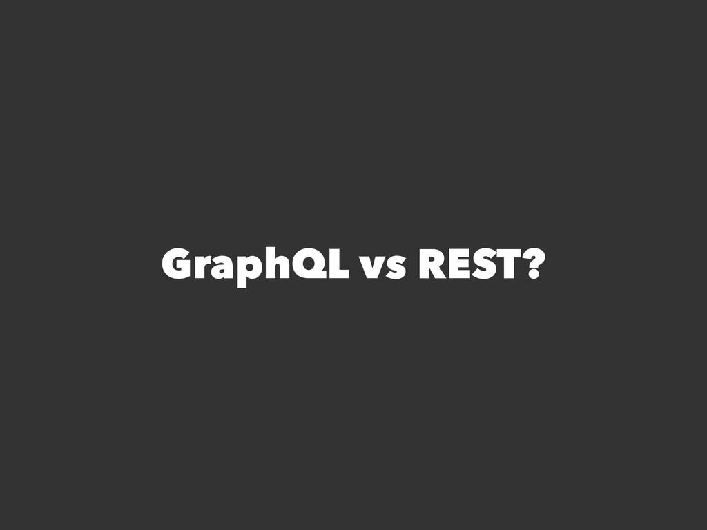 GraphQL vs REST?