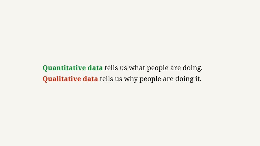 Quantitative data tells us what people are doin...