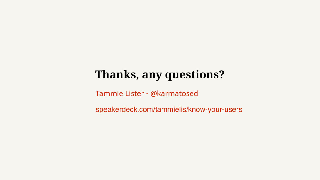 Thanks, any questions? Tammie Lister - @karmato...