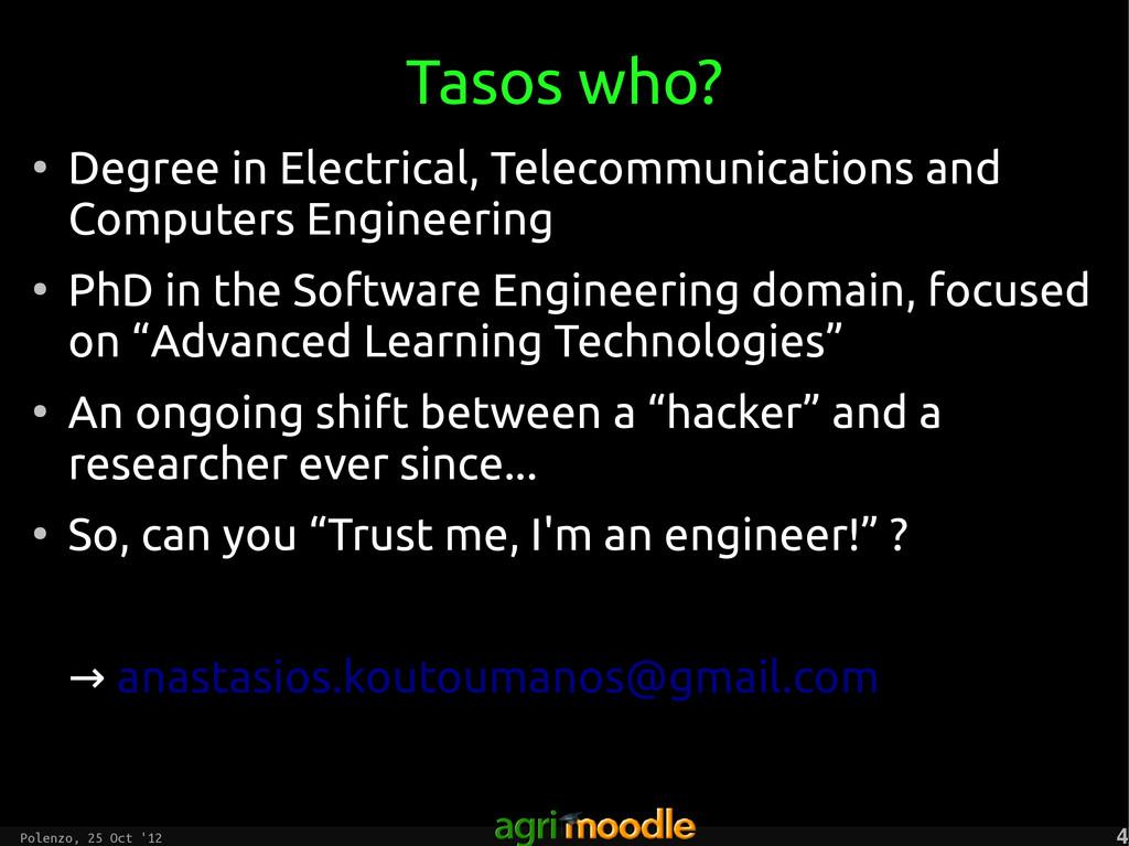 Polenzo, 25 Oct '12 4 4 Tasos who? ● Degree in ...