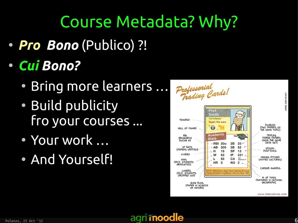 Polenzo, 25 Oct '12 6 6 Course Metadata? Why? ●...