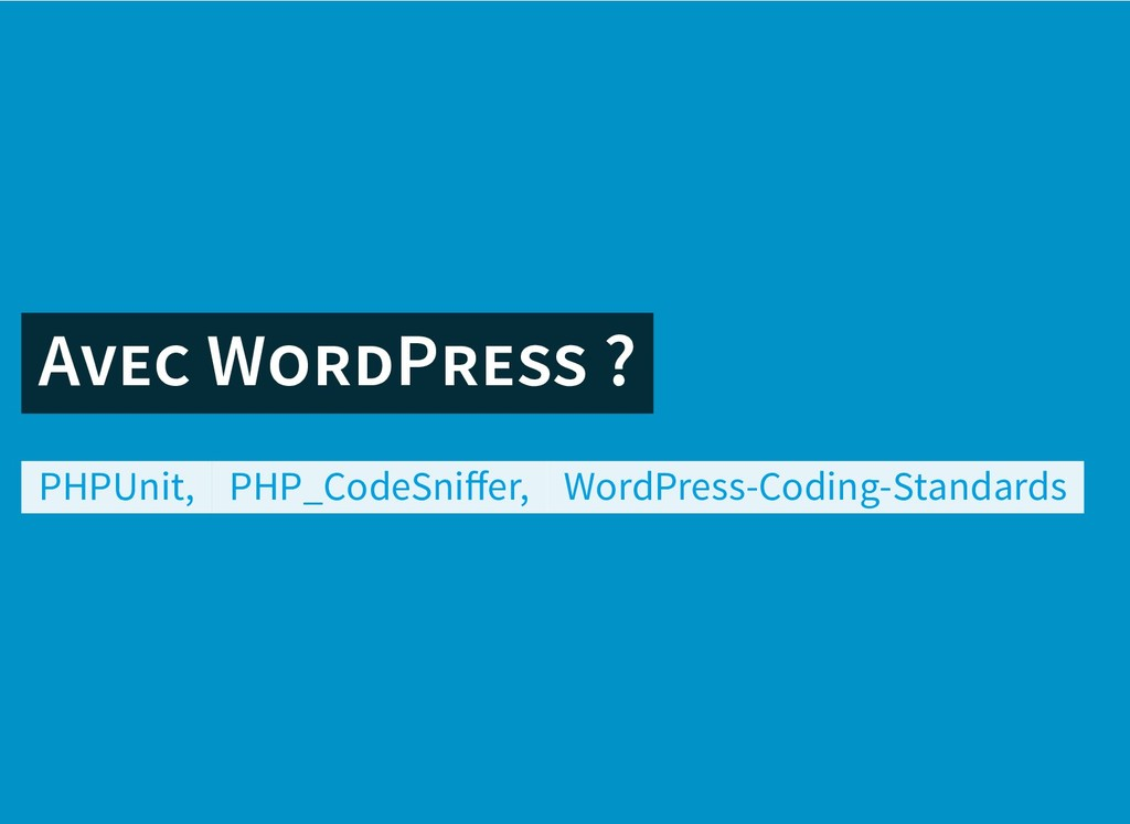 A W P ? A W P ? PHPUnit, PHP_CodeSniffer, WordPr...