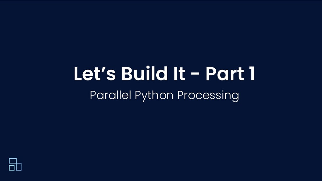 Let's Build It - Part 1 Parallel Python Process...
