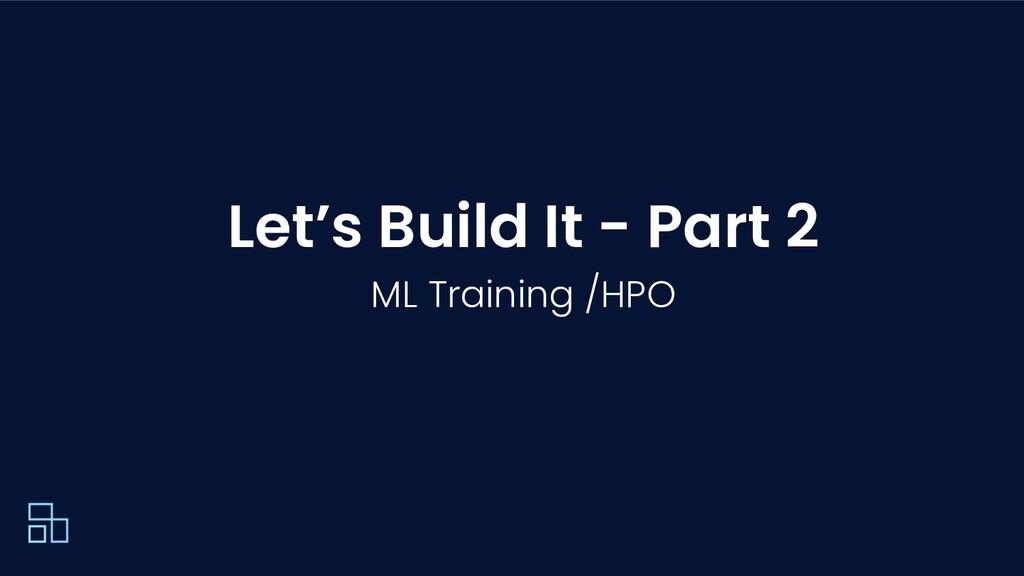 Let's Build It - Part 2 ML Training /HPO