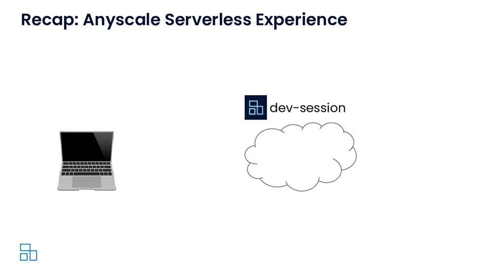 dev-session Recap: Anyscale Serverless Experien...