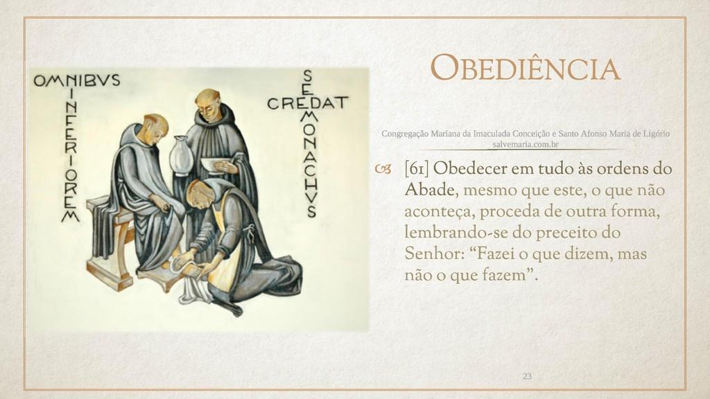 OBEDIÊNCIA  [61] Obedecer em tudo às ordens do...