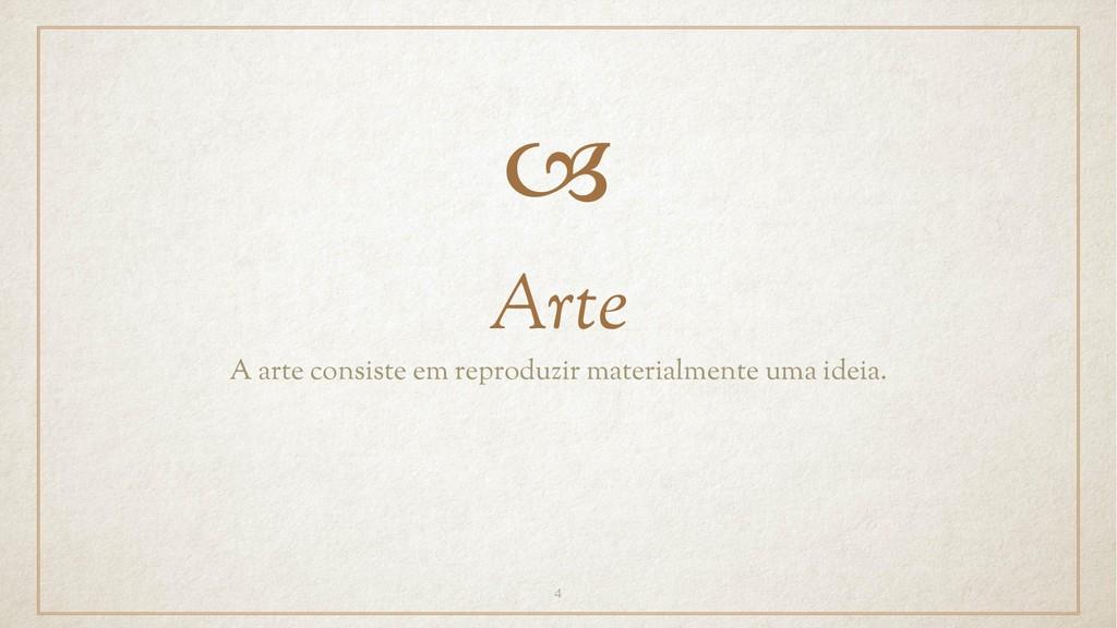 A arte consiste em reproduzir materialmente uma...