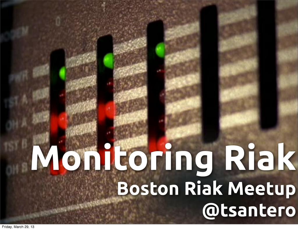 Monitoring Riak Boston Riak Meetup @tsantero Fr...