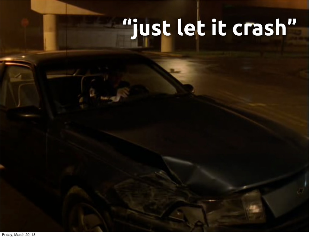 """""""just let it crash"""" Friday, March 29, 13"""