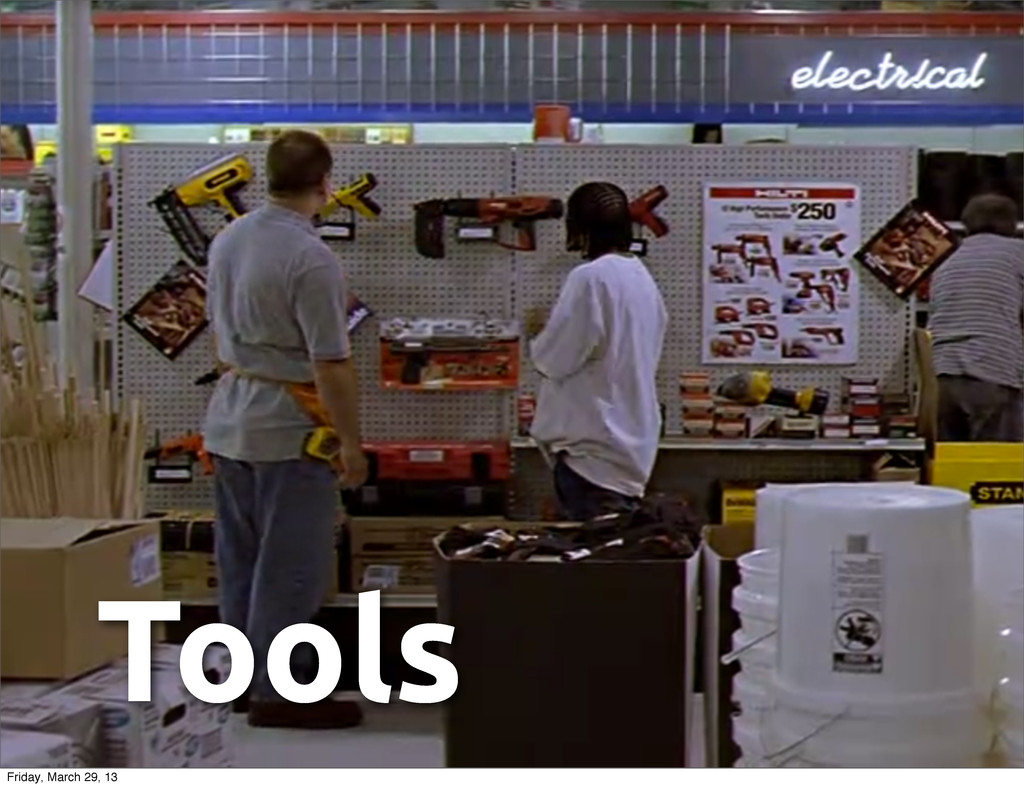 Tools Friday, March 29, 13